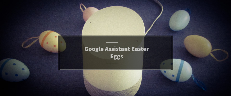 Google Assistant Easter Eggs